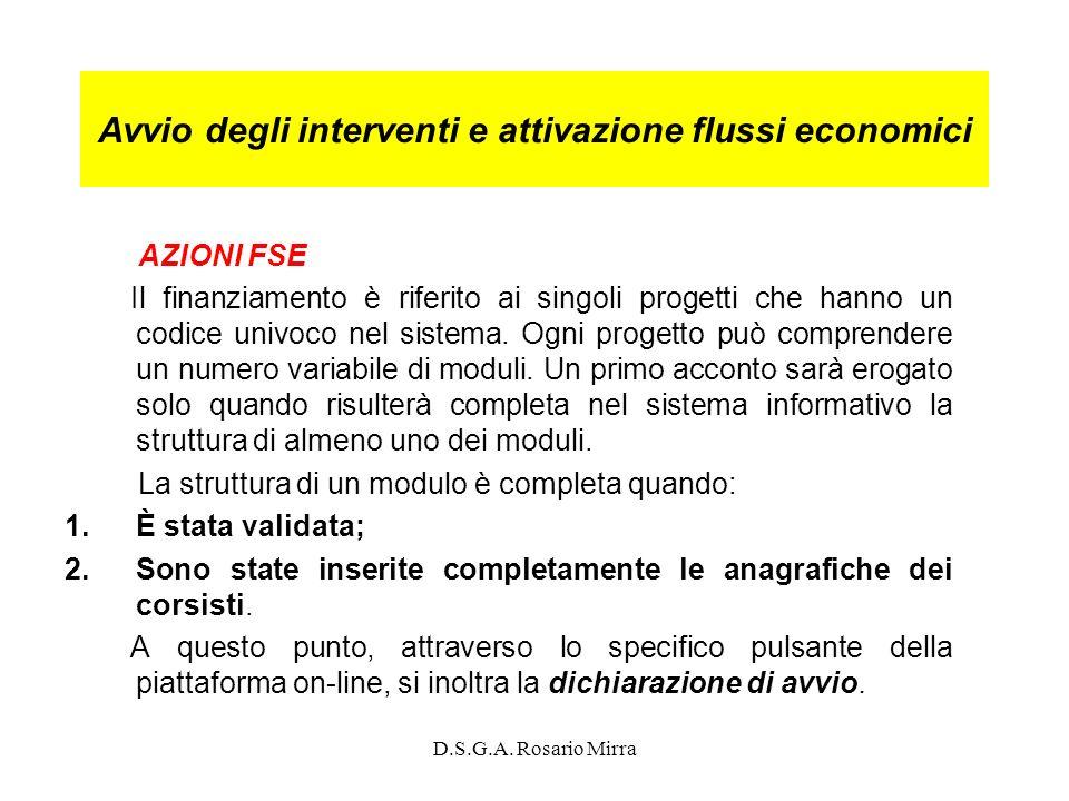 D.S.G.A. Rosario Mirra Avvio degli interventi e attivazione flussi economici AZIONI FSE Il finanziamento è riferito ai singoli progetti che hanno un c