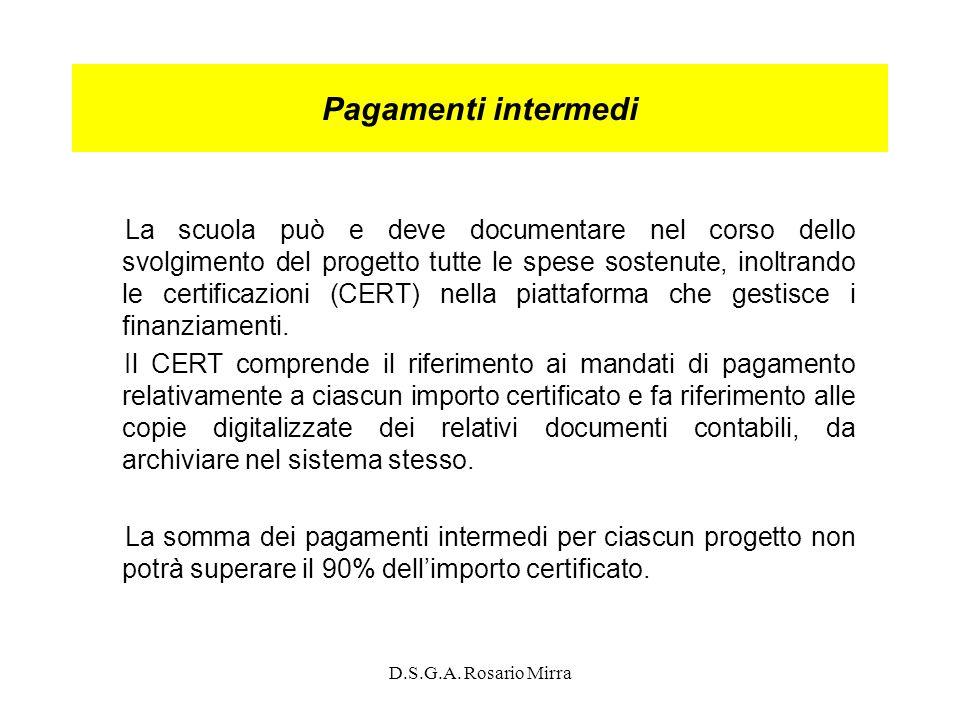 D.S.G.A. Rosario Mirra Pagamenti intermedi La scuola può e deve documentare nel corso dello svolgimento del progetto tutte le spese sostenute, inoltra
