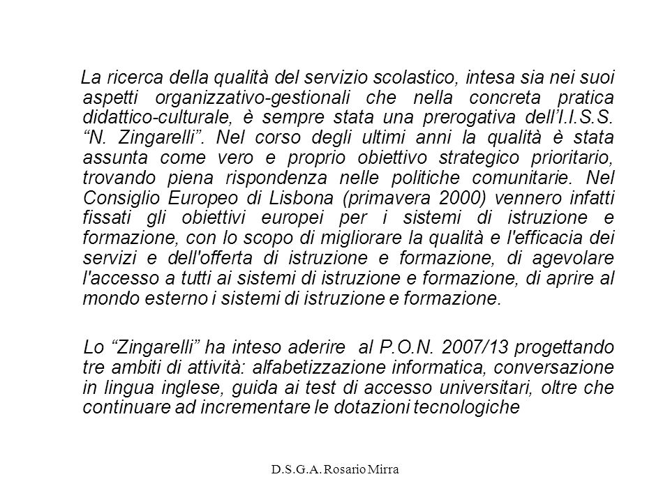 D.S.G.A. Rosario Mirra La ricerca della qualità del servizio scolastico, intesa sia nei suoi aspetti organizzativo-gestionali che nella concreta prati