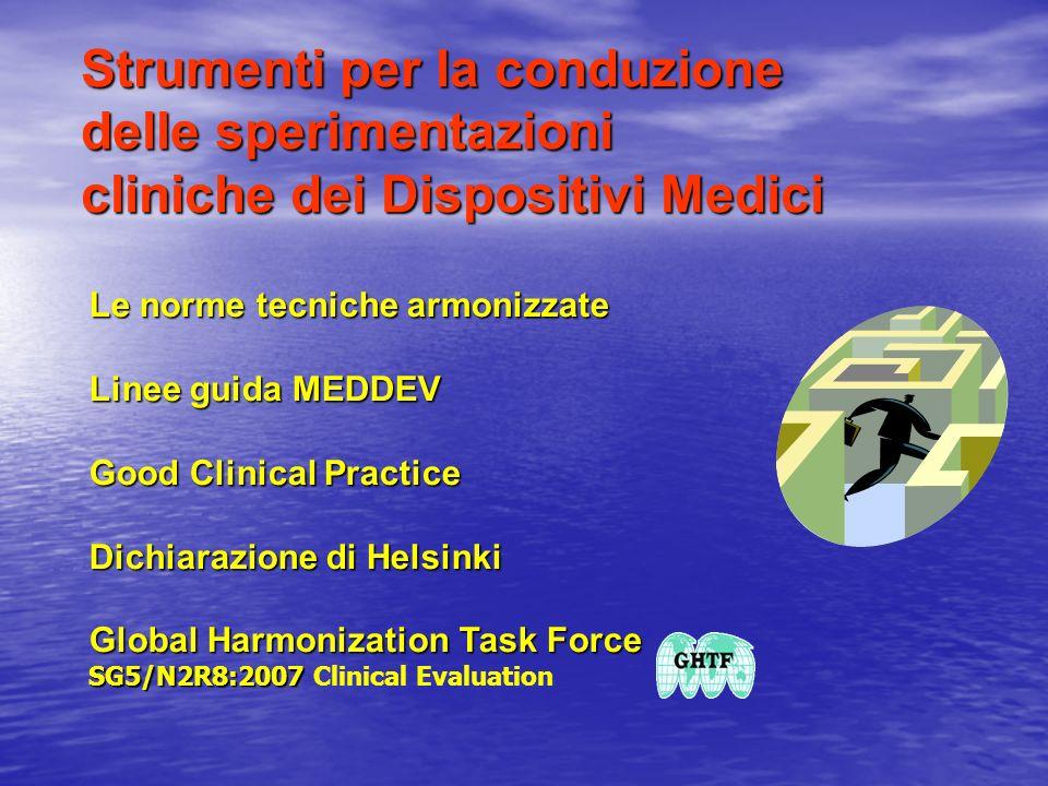 Strumenti per la conduzione delle sperimentazioni cliniche dei Dispositivi Medici Le norme tecniche armonizzate Linee guida MEDDEV Good Clinical Pract