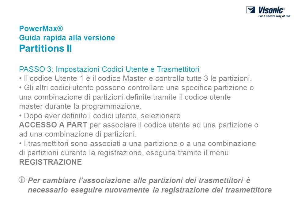 PowerMax® Guida rapida alla versione Partitions II PASSO 3: Impostazioni Codici Utente e Trasmettitori Il codice Utente 1 è il codice Master e control