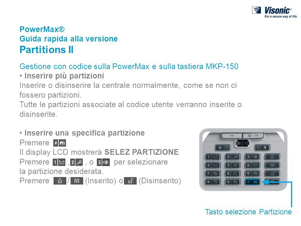 PowerMax® Guida rapida alla versione Partitions II Gestione con codice sulla PowerMax e sulla tastiera MKP-150 Inserire più partizioni Inserire o disi