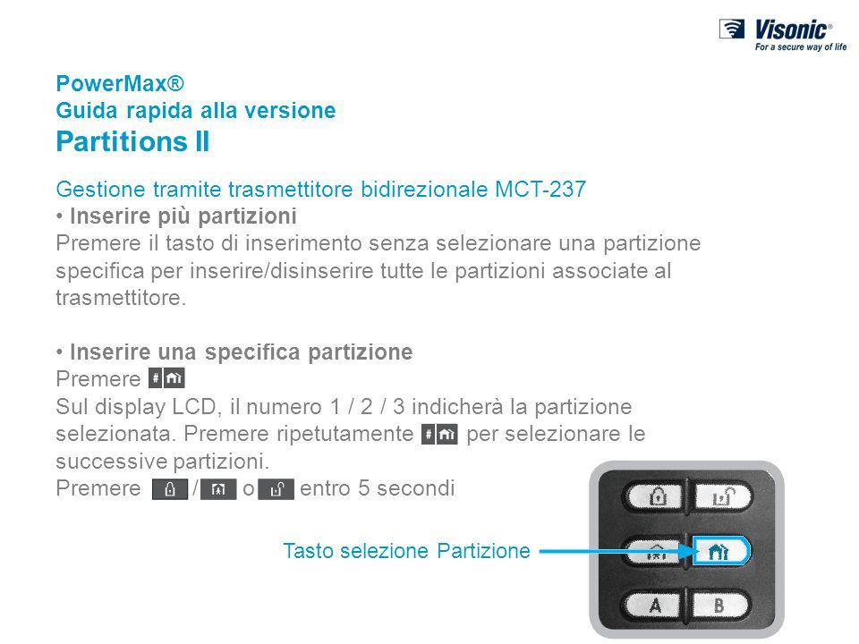 PowerMax® Guida rapida alla versione Partitions II Gestione tramite trasmettitore bidirezionale MCT-237 Inserire più partizioni Premere il tasto di in