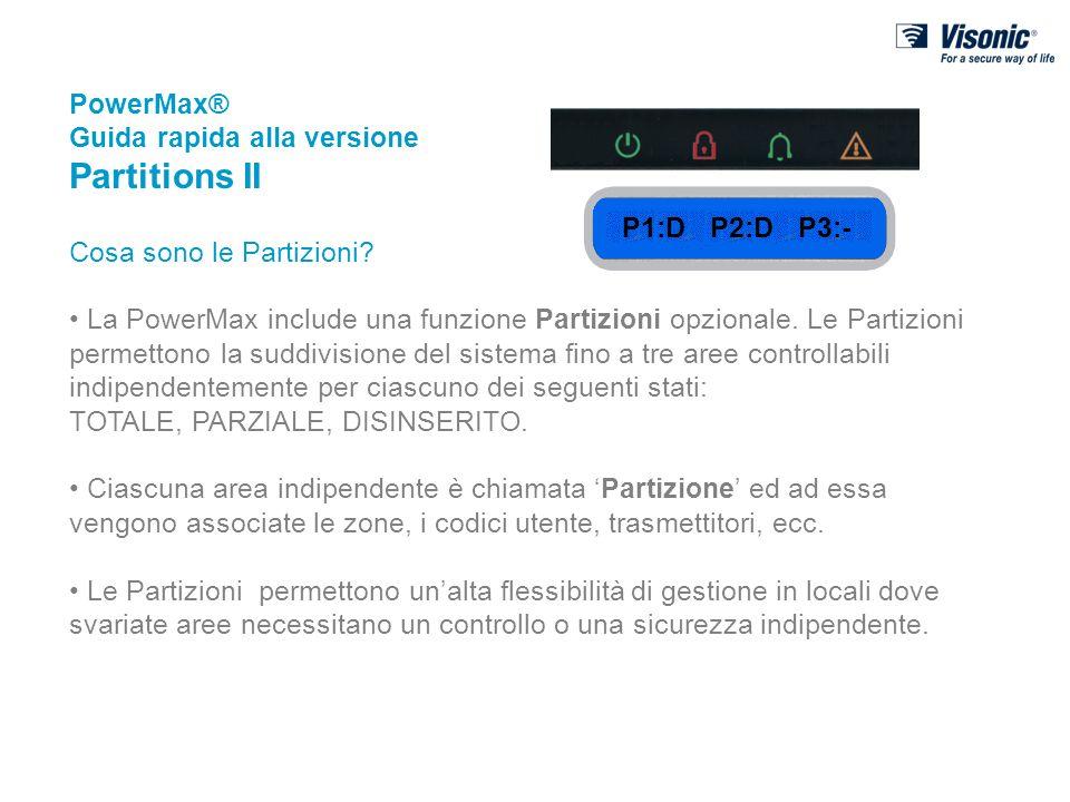 PowerMax® Guida rapida alla versione Partitions II Cosa sono le Partizioni? La PowerMax include una funzione Partizioni opzionale. Le Partizioni perme