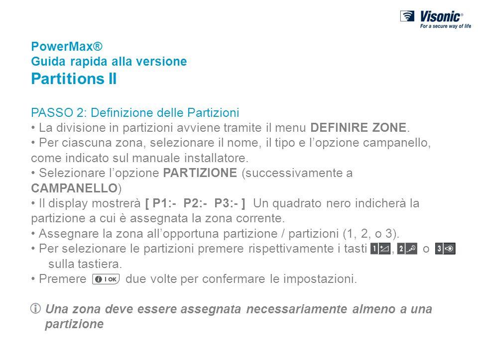 PowerMax® Guida rapida alla versione Partitions II PASSO 2: Definizione delle Partizioni La divisione in partizioni avviene tramite il menu DEFINIRE Z