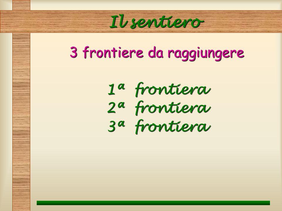 Il sentiero 3 frontiere da raggiungere 1ª frontiera 2ª frontiera 3ª frontiera