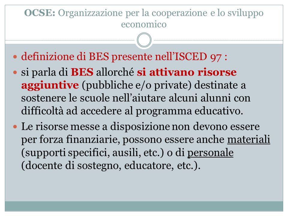 OCSE: Organizzazione per la cooperazione e lo sviluppo economico definizione di BES presente nellISCED 97 : si parla di BES allorché si attivano risor