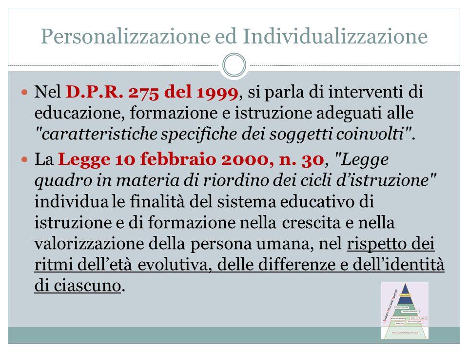 Personalizzazione ed Individualizzazione Nel D.P.R. 275 del 1999, si parla di interventi di educazione, formazione e istruzione adeguati alle