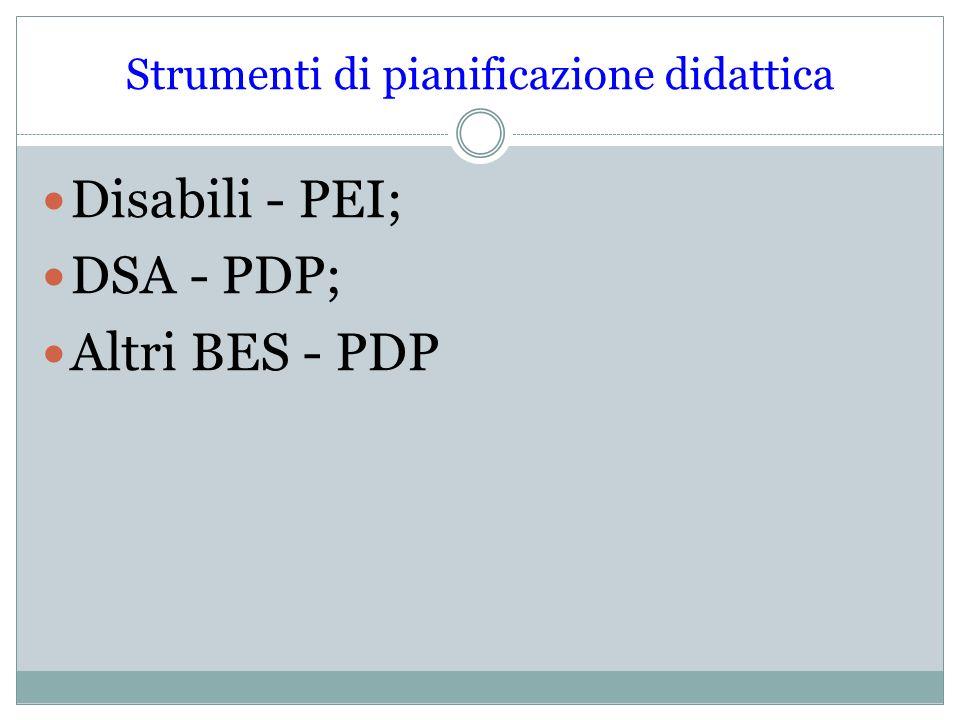 Strumenti di pianificazione didattica Disabili - PEI; DSA - PDP; Altri BES - PDP