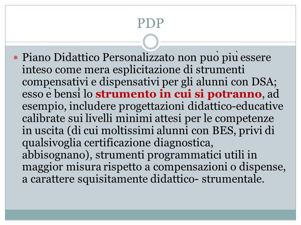 PDP Piano Didattico Personalizzato non puo ̀ piu ̀ essere inteso come mera esplicitazione di strumenti compensativi e dispensativi per gli alunni con