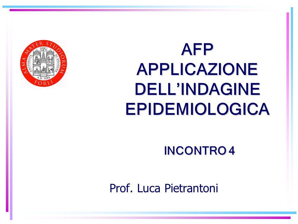 Prof. Luca Pietrantoni AFP APPLICAZIONE DELLINDAGINE EPIDEMIOLOGICA INCONTRO 4 INCONTRO 4