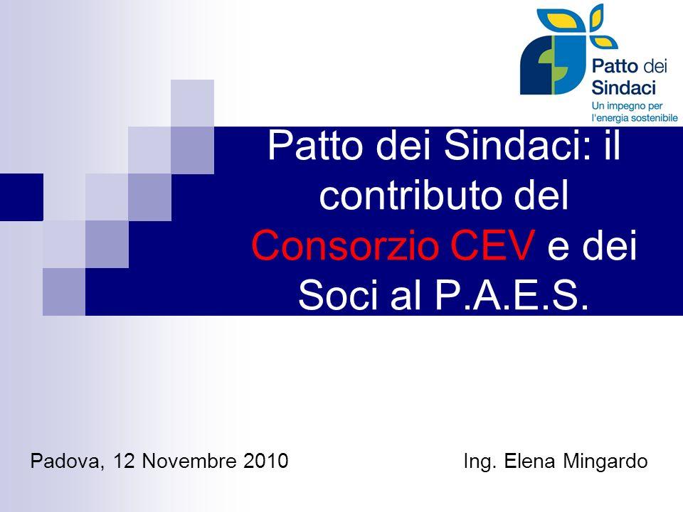 Patto dei Sindaci: il contributo del Consorzio CEV e dei Soci al P.A.E.S. Padova, 12 Novembre 2010 Ing. Elena Mingardo