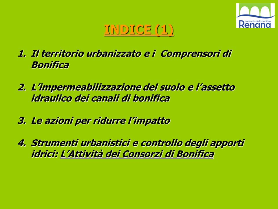 INDICE (1) 1.Il territorio urbanizzato e i Comprensori di Bonifica 2.Limpermeabilizzazione del suolo e lassetto idraulico dei canali di bonifica 3.Le