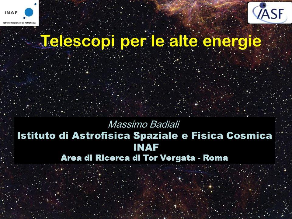 Telescopi per le alte energie Massimo Badiali Istituto di Astrofisica Spaziale e Fisica Cosmica INAF Area di Ricerca di Tor Vergata - Roma
