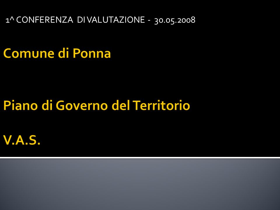 Comune di Ponna Piano di Governo del Territorio V.A.S. 1^ CONFERENZA DI VALUTAZIONE - 30.05.2008