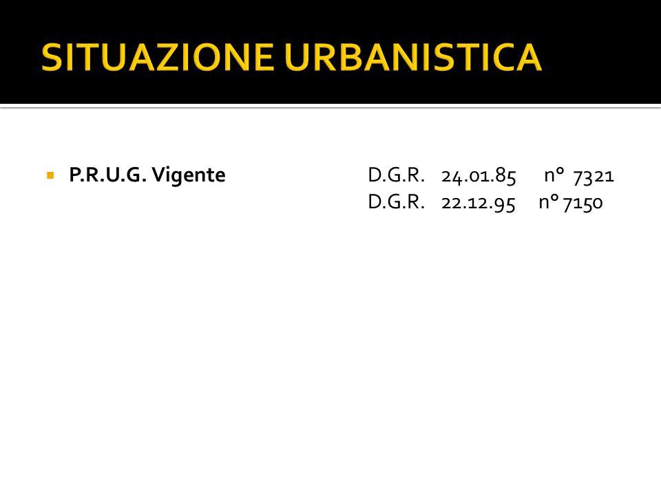 SITUAZIONE URBANISTICA P.R.U.G. VigenteD.G.R. 24.01.85 n° 7321 D.G.R. 22.12.95 n° 7150