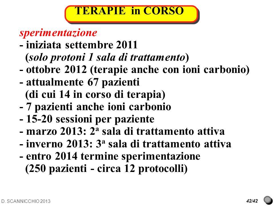 TERAPIE in CORSO D. SCANNICCHIO 2013 42/42 sperimentazione - iniziata settembre 2011 (solo protoni 1 sala di trattamento) - ottobre 2012 (terapie anch
