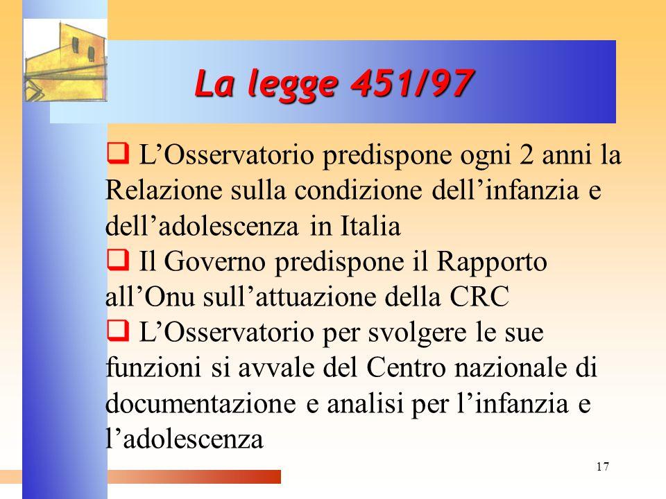17 La legge 451/97 LOsservatorio predispone ogni 2 anni la Relazione sulla condizione dellinfanzia e delladolescenza in Italia Il Governo predispone i