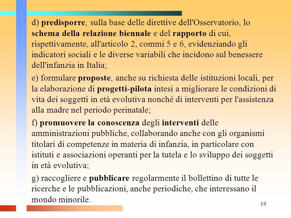19 d) predisporre, sulla base delle direttive dell'Osservatorio, lo schema della relazione biennale e del rapporto di cui, rispettivamente, all'artico