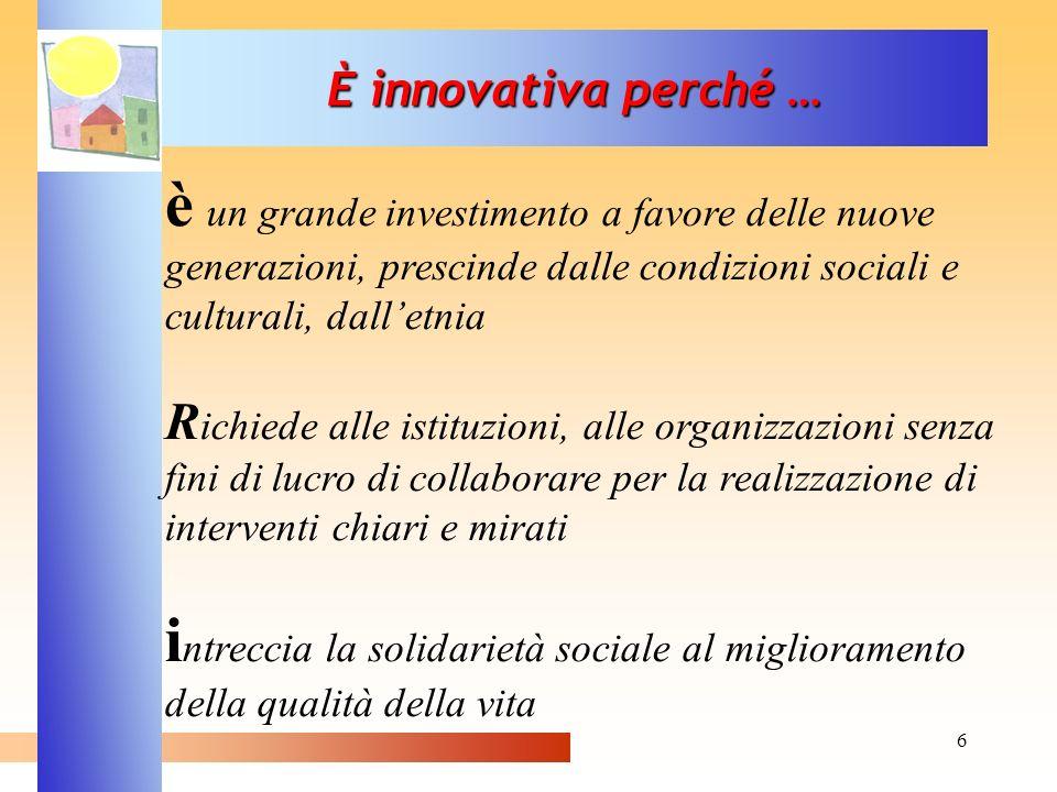 6 È innovativa perché … è un grande investimento a favore delle nuove generazioni, prescinde dalle condizioni sociali e culturali, dalletnia R ichiede
