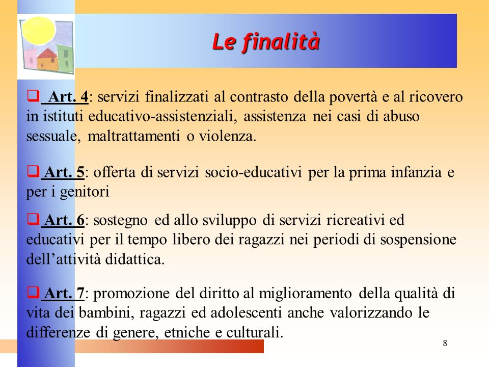 8 Le finalità Art. 4: servizi finalizzati al contrasto della povertà e al ricovero in istituti educativo-assistenziali, assistenza nei casi di abuso s