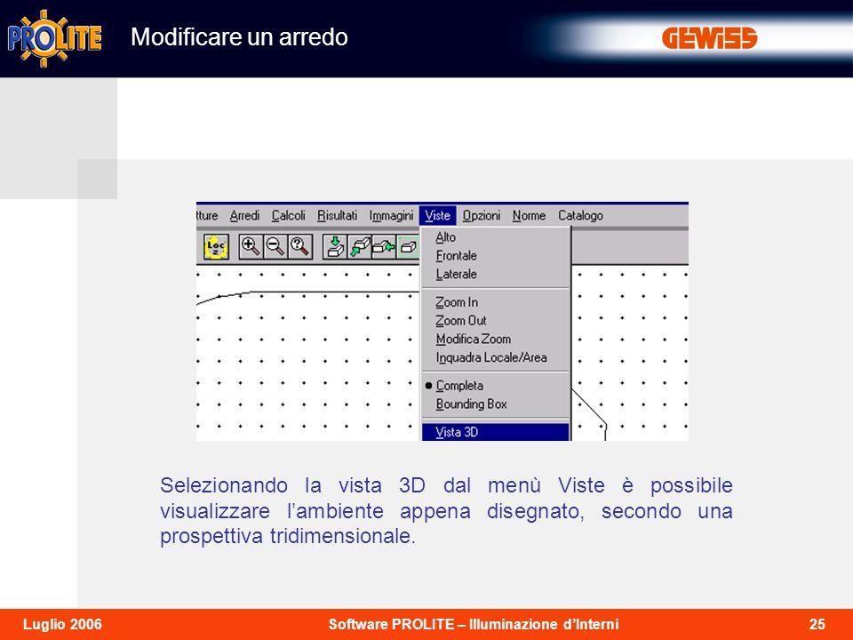25Software PROLITE – Illuminazione dInterniLuglio 2006 Selezionando la vista 3D dal menù Viste è possibile visualizzare lambiente appena disegnato, secondo una prospettiva tridimensionale.