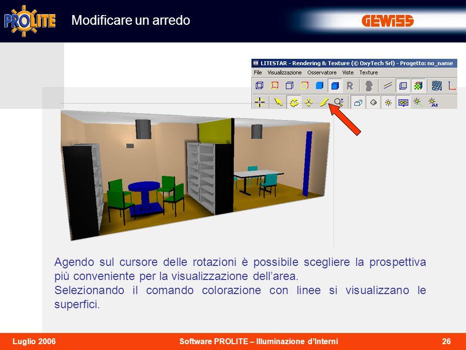 26Software PROLITE – Illuminazione dInterniLuglio 2006 Modificare un arredo Agendo sul cursore delle rotazioni è possibile scegliere la prospettiva più conveniente per la visualizzazione dellarea.