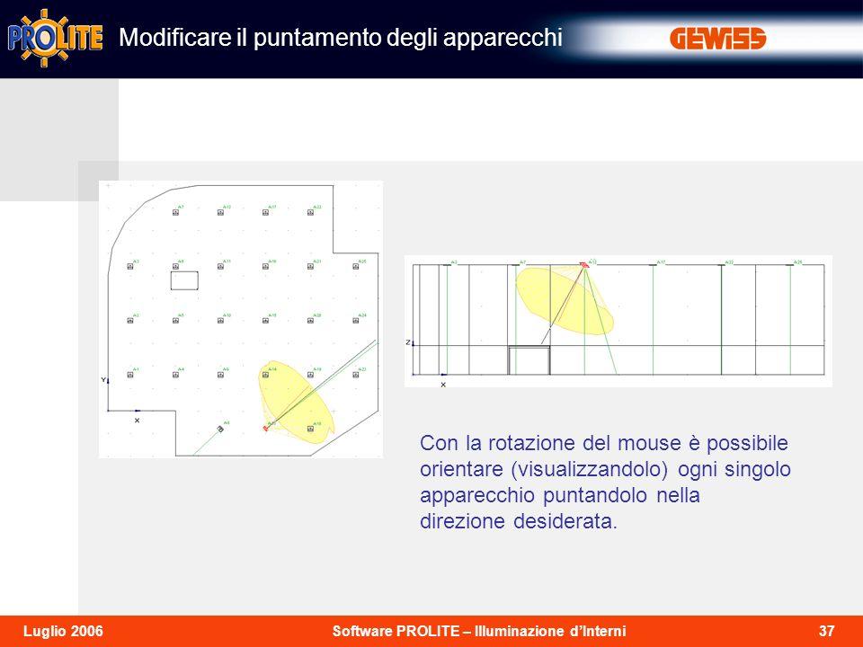 37Software PROLITE – Illuminazione dInterniLuglio 2006 Con la rotazione del mouse è possibile orientare (visualizzandolo) ogni singolo apparecchio puntandolo nella direzione desiderata.