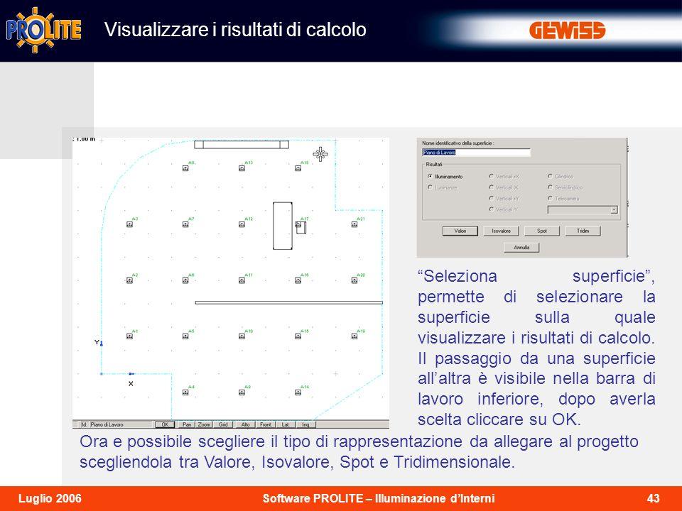 43Software PROLITE – Illuminazione dInterniLuglio 2006 Seleziona superficie, permette di selezionare la superficie sulla quale visualizzare i risultati di calcolo.