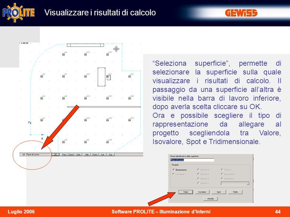 44Software PROLITE – Illuminazione dInterniLuglio 2006 Seleziona superficie, permette di selezionare la superficie sulla quale visualizzare i risultati di calcolo.
