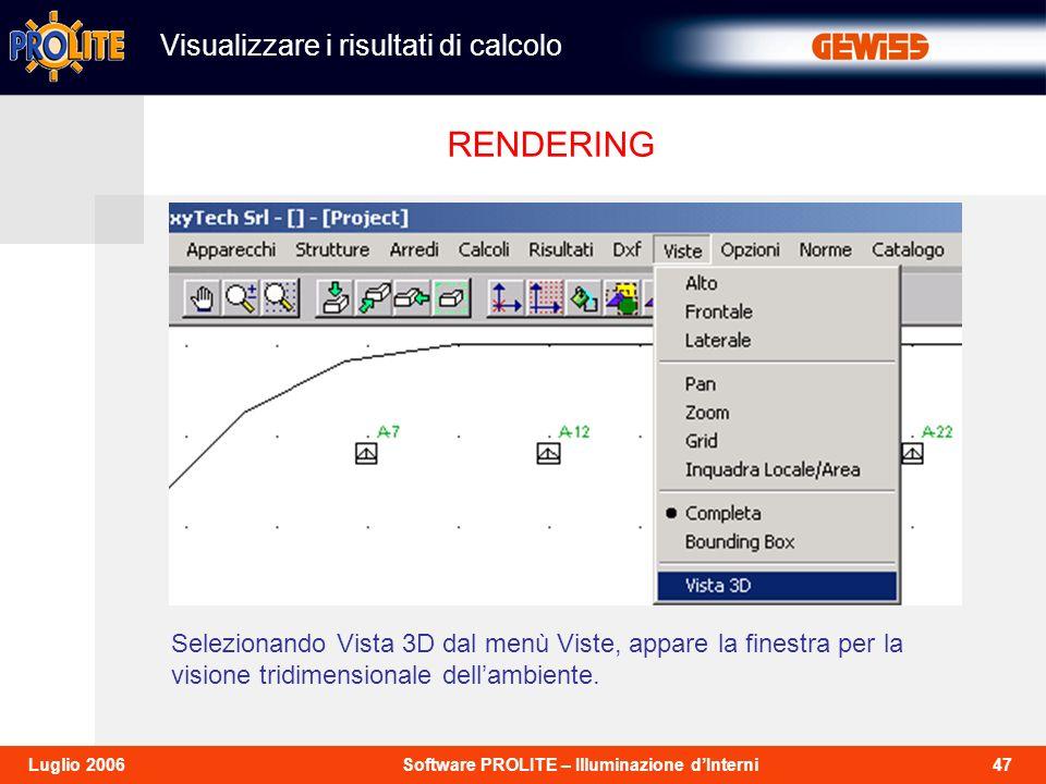47Software PROLITE – Illuminazione dInterniLuglio 2006 Selezionando Vista 3D dal menù Viste, appare la finestra per la visione tridimensionale dellambiente.
