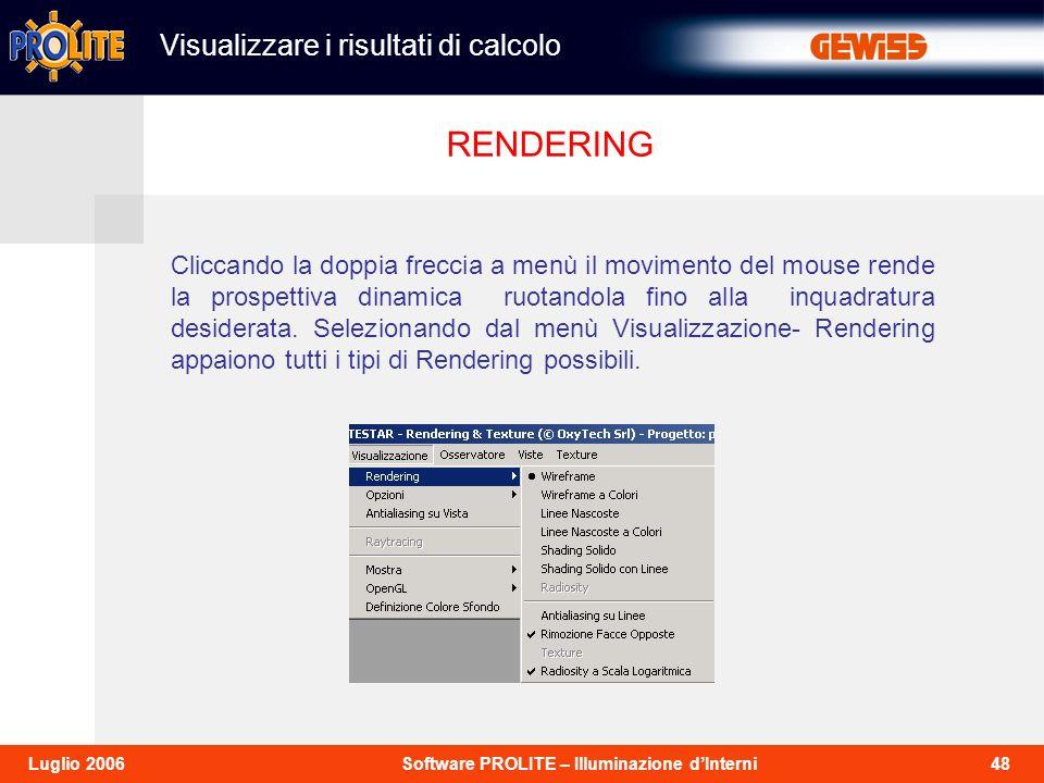 48Software PROLITE – Illuminazione dInterniLuglio 2006 Cliccando la doppia freccia a menù il movimento del mouse rende la prospettiva dinamica ruotandola fino alla inquadratura desiderata.
