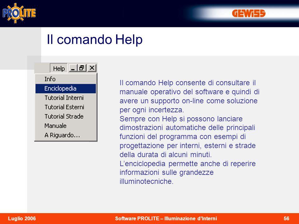 56Software PROLITE – Illuminazione dInterniLuglio 2006 Il comando Help consente di consultare il manuale operativo del software e quindi di avere un supporto on-line come soluzione per ogni incertezza.