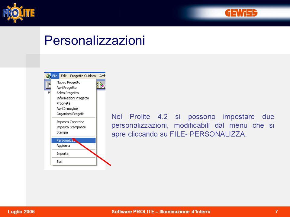 7Software PROLITE – Illuminazione dInterniLuglio 2006 Nel Prolite 4.2 si possono impostare due personalizzazioni, modificabili dal menu che si apre cliccando su FILE- PERSONALIZZA.
