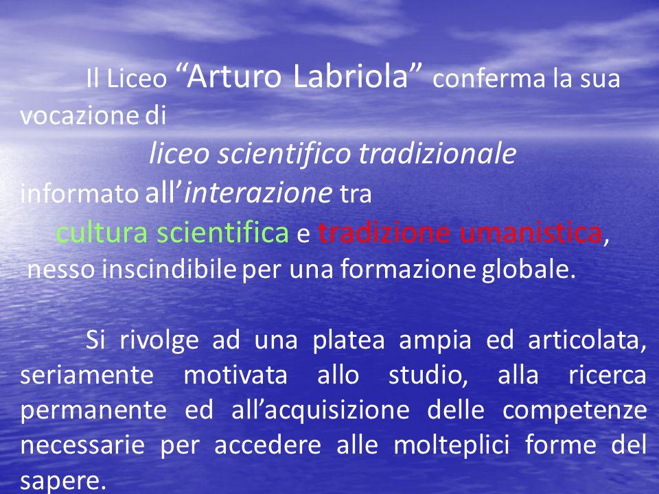 Il Liceo Arturo Labriola conferma la sua vocazione di liceo scientifico tradizionale informato allinterazione tra cultura scientifica e tradizione uma
