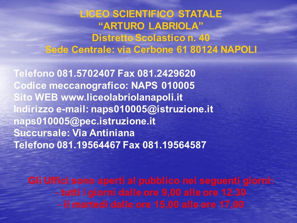 LICEO SCIENTIFICO STATALE ARTURO LABRIOLA Distretto Scolastico n. 40 Sede Centrale: via Cerbone 61 80124 NAPOLI Telefono 081.5702407 Fax 081.2429620 C