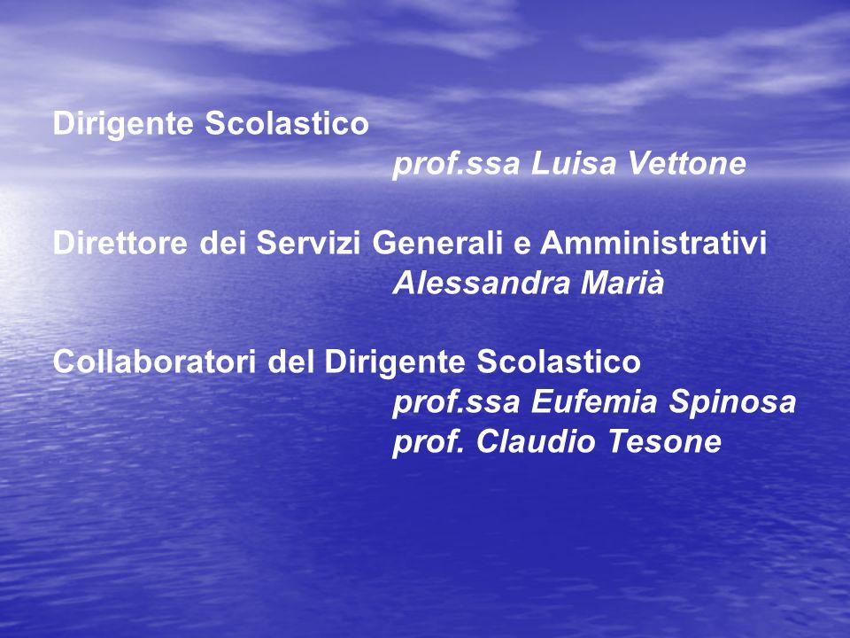 Dirigente Scolastico prof.ssa Luisa Vettone Direttore dei Servizi Generali e Amministrativi Alessandra Marià Collaboratori del Dirigente Scolastico pr