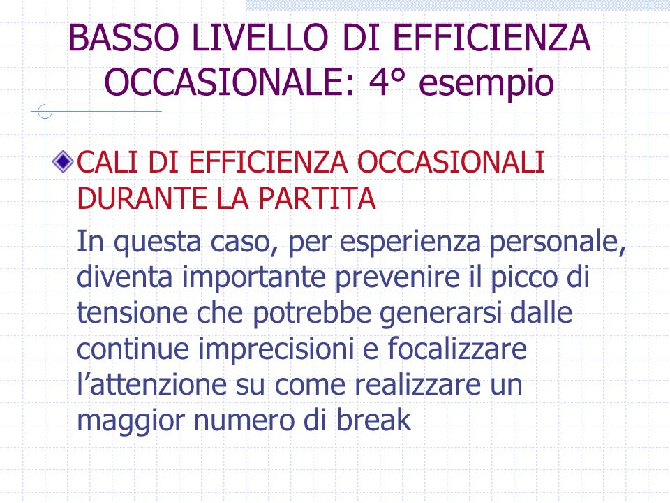 BASSO LIVELLO DI EFFICIENZA OCCASIONALE: 4° esempio CALI DI EFFICIENZA OCCASIONALI DURANTE LA PARTITA In questa caso, per esperienza personale, divent