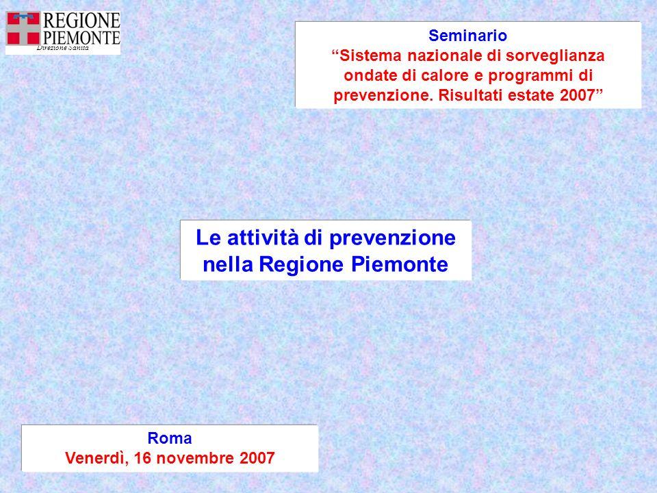 Roma Venerdì, 16 novembre 2007 Le attività di prevenzione nella Regione Piemonte Seminario Sistema nazionale di sorveglianza ondate di calore e programmi di prevenzione.