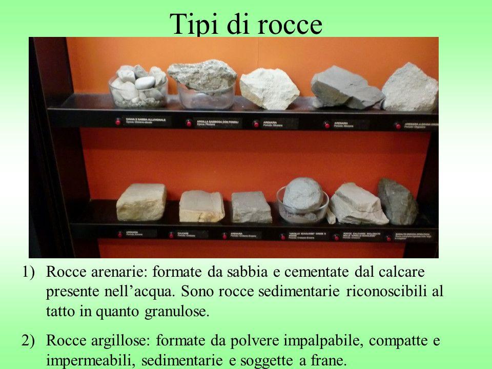 Tipi di rocce 1)Rocce arenarie: formate da sabbia e cementate dal calcare presente nellacqua. Sono rocce sedimentarie riconoscibili al tatto in quanto