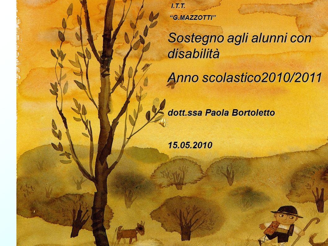 I.T.T. I.T.T. G.MAZZOTTI G.MAZZOTTI Sostegno agli alunni con disabilità Anno scolastico2010/2011 dott.ssa Paola Bortoletto 15.05.2010