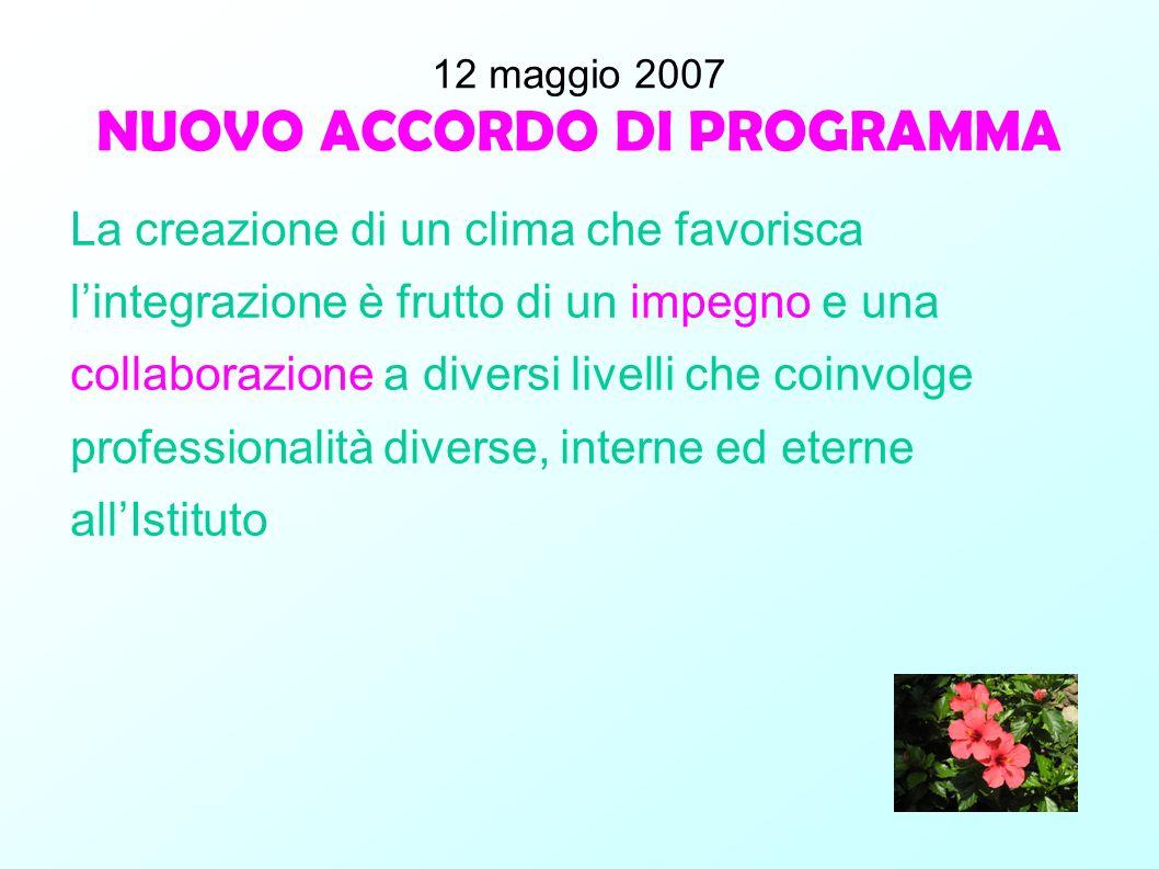 12 maggio 2007 NUOVO ACCORDO DI PROGRAMMA La creazione di un clima che favorisca lintegrazione è frutto di un impegno e una collaborazione a diversi l