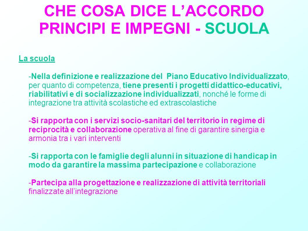 CHE COSA DICE LACCORDO PRINCIPI E IMPEGNI - SCUOLA La scuola -Nella definizione e realizzazione del Piano Educativo Individualizzato, per quanto di co