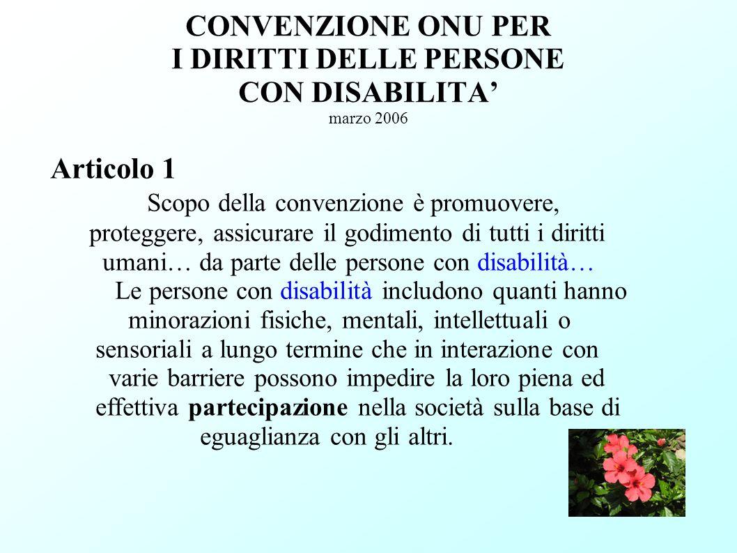 CONVENZIONE ONU PER I DIRITTI DELLE PERSONE CON DISABILITA marzo 2006 Articolo 1 Scopo della convenzione è promuovere, proteggere, assicurare il godim