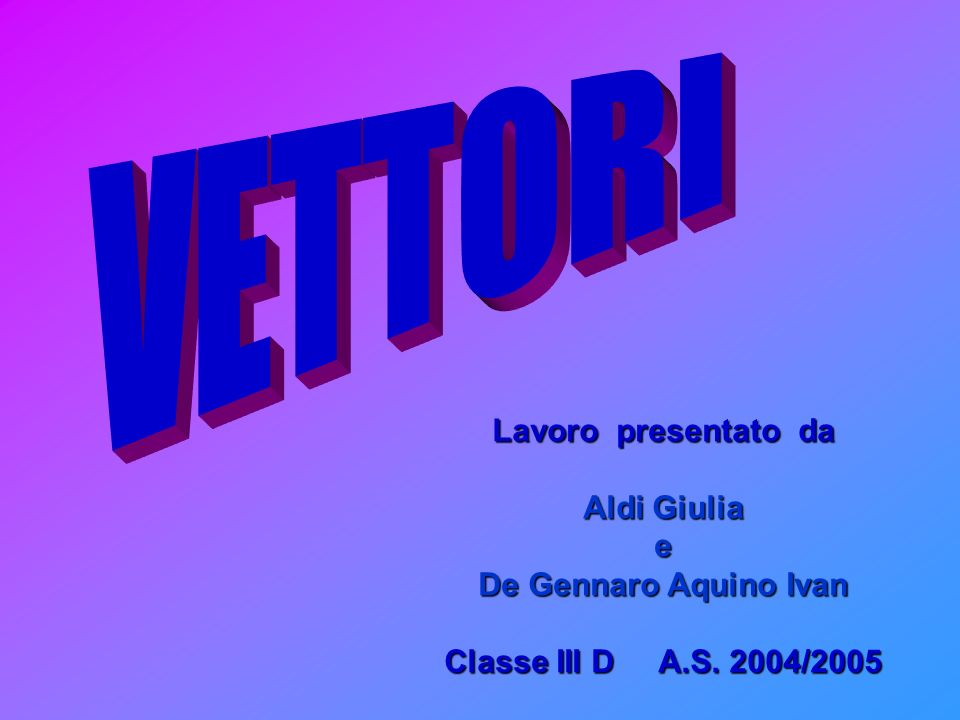 Lavoro presentato da Aldi Giulia e De Gennaro Aquino Ivan Classe III D A.S. 2004/2005