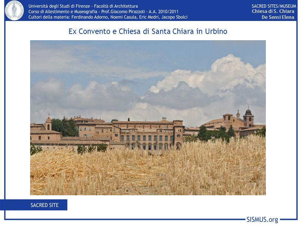 Convento di Santa Chiara Address: Via Santa Chiara City: Urbino Region: Marche Country: Italia Continent: Europa Coordinates: 43 43 30,86 12 38 13,92 Chiesa di S.