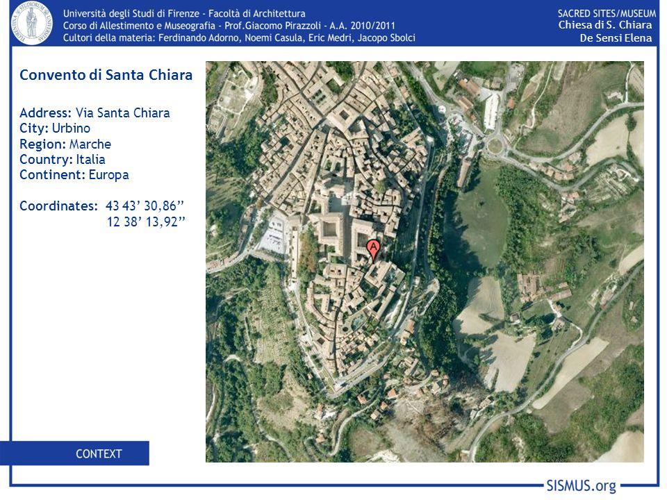 Convento di Santa Chiara Address: Via Santa Chiara City: Urbino Region: Marche Country: Italia Continent: Europa Coordinates: 43 43 30,86 12 38 13,92