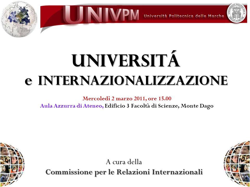 UNIVERSITÁ e internazionalizzazione A cura della Commissione per le Relazioni Internazionali Mercoledì 2 marzo 2011, ore 15.00 Aula Azzurra di Ateneo,