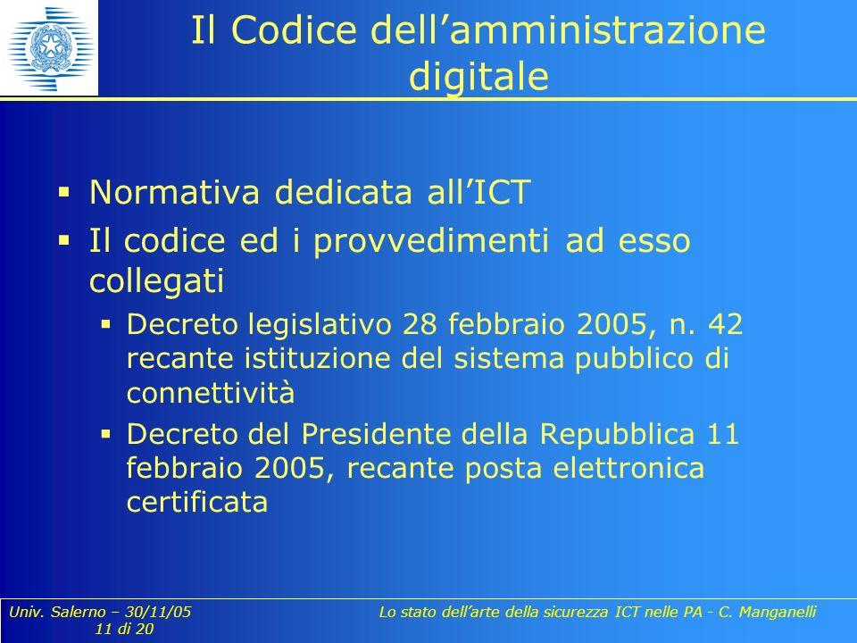 Univ. Salerno – 30/11/05 Lo stato dellarte della sicurezza ICT nelle PA - C. Manganelli 11 di 20 Il Codice dellamministrazione digitale Normativa dedi