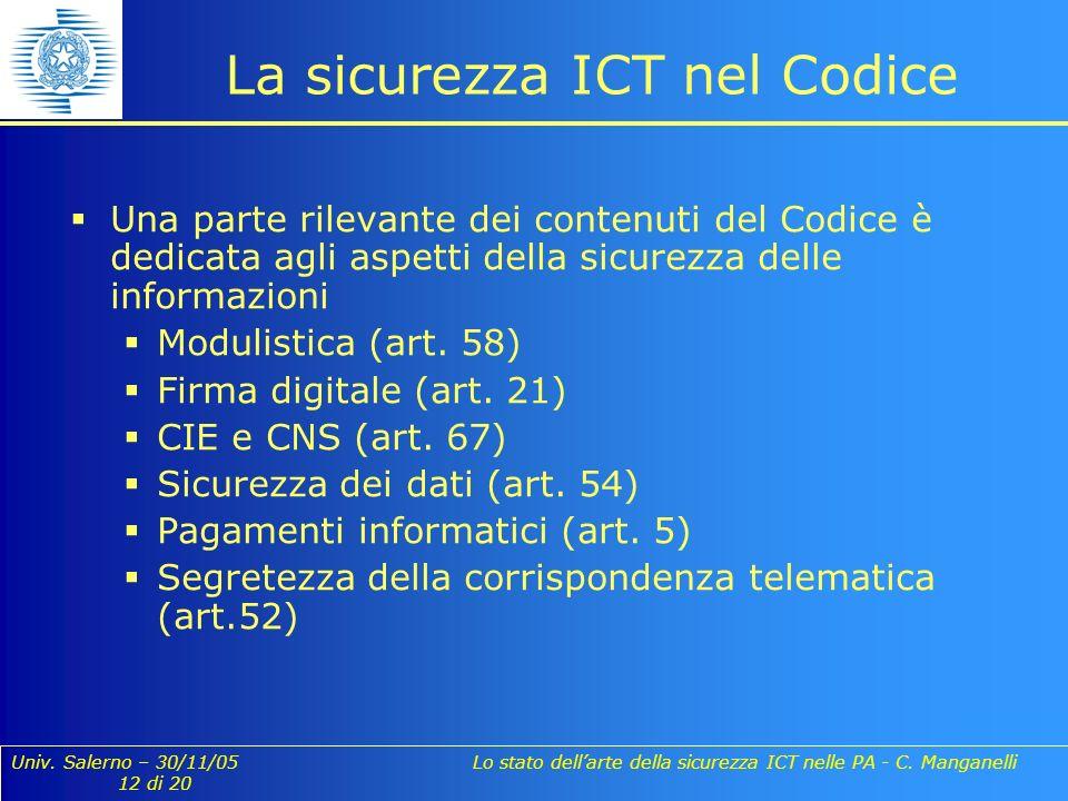 Univ. Salerno – 30/11/05 Lo stato dellarte della sicurezza ICT nelle PA - C. Manganelli 12 di 20 La sicurezza ICT nel Codice Una parte rilevante dei c